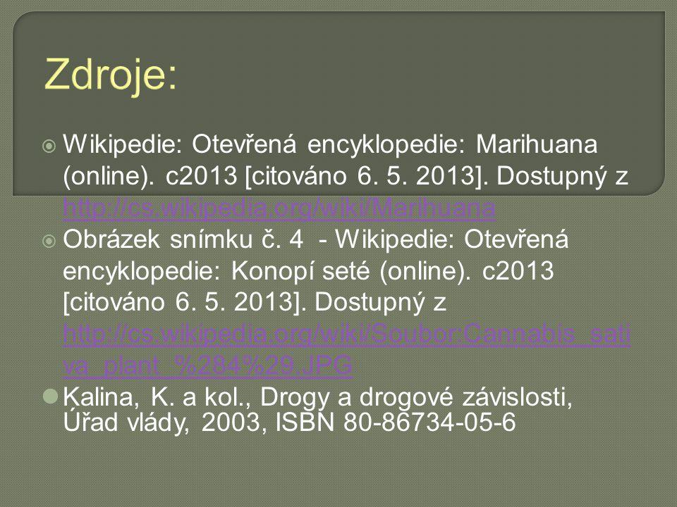 Zdroje: Wikipedie: Otevřená encyklopedie: Marihuana (online). c2013 [citováno 6. 5. 2013]. Dostupný z http://cs.wikipedia.org/wiki/Marihuana.